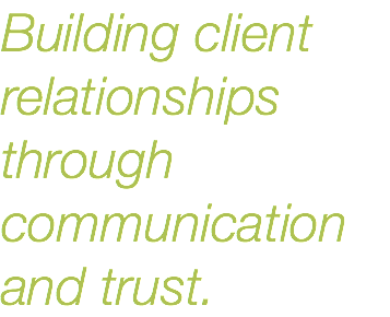 Building client relationships through communication and trust.